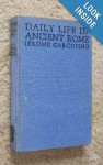 Daily Life in Ancient Rome: The People and the City at the Height of the Empire - Jérôme Carcopino, Henry Thompson Rowell, E. Lorimer