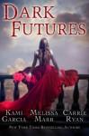 Dark Futures - Kami Garcia, Melissa Marr, Carrie Ryan