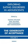 Exploring Eating Disorders in Adolescents: The Generosity of Acceptance: Volume 2: The Generosity of Acceptance: Volume 2 - Jane Desmarais, Kent Ravenscroft, Gianna Williams, Paul Williams
