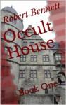 Occult House: Book One - Robert Bennett