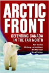 Arctic Front: Defending Canada in the Far North - Kenneth Coates, P. Whitney Lackenbauer, Bill Morrison, Greg Poelzer
