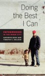 Doing the Best I Can: Fatherhood in the Inner City - Kathryn Edin, Timothy J. Nelson