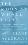 Moon By Whale Light: And Other Adventures Among Bats,Penguins, Crocodilians, and Whales (Vintage) - Diane Ackerman