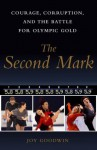 The Second Mark: Courage, Corruption, and the Battle for Olympic Gold - Joy Goodwin