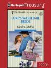 Luke's Would-Be Bride (Silhouette Romance) - Sandra Steffen