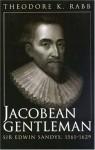Jacobean Gentleman: Sir Edwin Sandys, 1561-1629 - Theodore K. Rabb