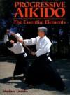 Progressive Aikido: The Essential Elements - Moriteru Ueshiba