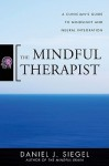 The Mindful Therapist: A Clinician's Guide to Mindsight and Neural Integration (Norton Series on Interpersonal Neurobiology) - Daniel J. Siegel