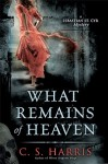 What Remains of Heaven - C. S. Harris