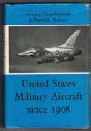United States Military Aircraft Since 1908 - Gordon Swanborough, Peter M. Bowers