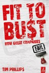 Fit to Bust: How Great Companies Fail - Tim Phillips