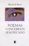 Poemas Concebidos Sem Pecado (Portuguese Edition) - Manoel de Barros