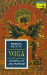Yoga: Immortality and Freedom - Mircea Eliade, Willard R. Trask