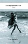 Dancing Upon the Shore: A Novel - Scott Gallagher