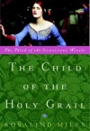 The Child of the Holy Grail - Rosalind Miles