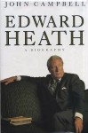 Edward Heath: A Biography - John Campbell