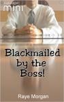 Blackmailed by the Boss! - Raye Morgan