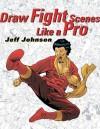 Draw Fight Scenes Like a Pro - Jeff Johnson
