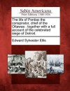 The Life of Pontiac the Conspirator, Chief of the Ottawas: Together with a Full Account of the Celebrated Siege of Detroit - Edward S. Ellis