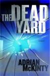 The Dead Yard: A Novel - Adrian McKinty