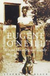 Eugene O`Neill: Beyond Mourning and Tragedy - Stephen A. Black