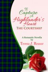 To Capture a Highlander's Heart: The Courtship - Teresa J. Reasor