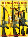 The M16/AR15 Rifle, 4th Ed. (A Shooter's and Collector's Guide) - Joe Poyer