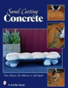 Sand-Casting Concrete: Five Easy Projects - Tina Skinner, Jeff Snyder, Bo Atkinson