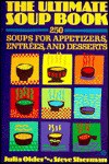 The Ultimate Soup Book: 250 Soups for Appetizers, Entrees, and Desserts - Julia Older, Steve Sherman