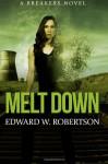 Melt Down: A Breakers Novel - Edward W. Robertson