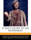 A Fan's Guide to Les MIS Rables - Anthony Holden
