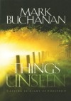 Things Unseen: Living with Eternity in Your Heart - Mark Buchanan
