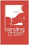 Bending: Dirty Kinky Stories About Pain, Power, Religion, Unicorns, & More - Greta Christina