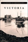 Victoria: A History in Photographs - Peter Grant
