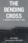 The Bending Cross: A Biography of Eugene Victor Debs - Ray Ginger, Mike Davis