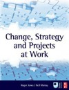 Change, Strategy and Projects at Work - Roger Jones, Neil Murray, Judith Williams