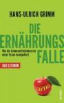 Die Ernährungsfalle: Wie die Lebensmittelindustrie unser Essen manipuliert - Das Lexikon (German Edition) - Hans-Ulrich Grimm