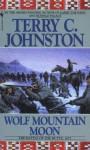 Wolf Mountain Moon: The Plainsmen - Terry C. Johnston