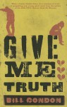 Give Me Truth - Bill Condon