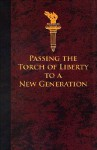 Passing the Torch of Liberty to a New Generation - Cyprian Strong, Abiel Abbot, Chauncey Lee, John Elliott, Timothy Dwight, Nathan Strong, Henry A. Rowland, Gary DeMar, Abel Flint, Moses C. Welch, Charles Bakus