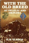 With The Old Breed At Peleliu And Okinawa - Eugene B. Sledge