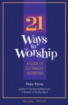 21 Ways to Worship: A Guide to Eucharistic Adoration - Vinny Flynn