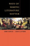 Ways Of Making Literature Matter: A Brief Guide - John Schilb, John Clifford