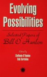 Evolving Possibilities: Selected Works of Bill O'Hanlon - Stephanie O'Hanlon, Bob Bertolino