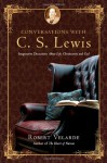 Conversations with C. S. Lewis: Imaginative Discussions About Life, Christianity and God - Robert Velarde