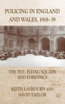 Policing in England and Wales, 1918-39: The Fed, Flying Squads and Forensics - Keith Laybourn, David Taylor