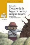 Debajo De La Higuera No Hay Ningun Tesoro - Pablo Albo