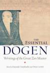 The Essential Dogen: Writings of the Great Zen Master - Peter Levitt, Kazuaki Tanahashi