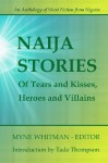Naija Stories: Of Tears and Kisses, Heroes and Villains (Best Of, #1) - Myne Whitman, Tola Odejayi, Tamo Iruene, Uche Okonkwo, Salatu Sule, Gboyega Otolorin, Lulufa Vongtau, Bankole Banjo, Seun Odukoya, Chidozie Chukwubuike, Adiba Obubo, Ifesinachi Okoli, Sonia Osi, Babatunde Olaifa, Mercy Ilevbare, Rayo Abe, Seyi Osinowo, Damilola Ashaolu, Ye