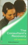 The Consultant's Recovery (Harlequin Medical Romance 66) - Gill Sanderson
